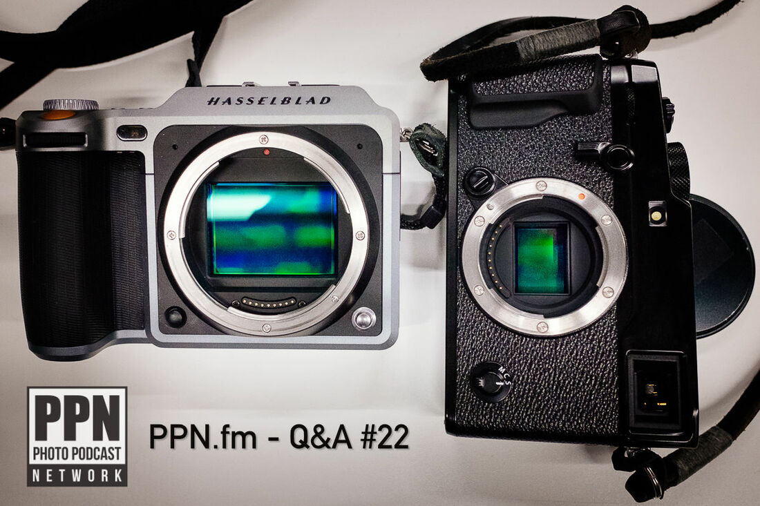 Q&A #22 | PPN | When is it ok to work for free and when should you consider a full-frame camera over APS-C or m4/3?